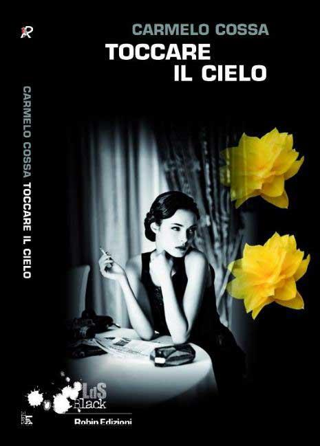 Toccare il cielo, romanzo noir scritto da Carmelo Cossa