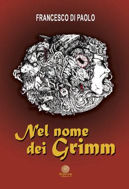 Nel nome dei Grimm di Francesco di Paolo, romanzo fantasy illustrato
