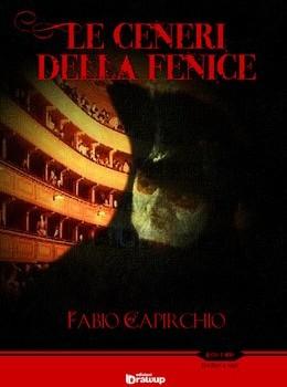 Le Ceneri della Fenice, Giallo storico di Fabio Capirchio ambientato tra Venezia e l'Austria